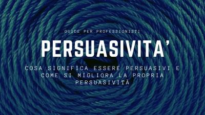 Cosa significa essere persuasivi e come si migliora la propria persuasività