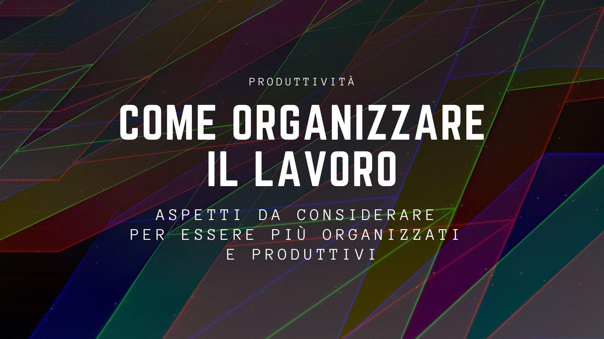 Come Organizzare La Propria Scrivania 10 suggerimenti di produttività per organizzare al meglio il